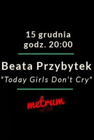 "Beata Przybytek ""Today Girls Don't Cry"""